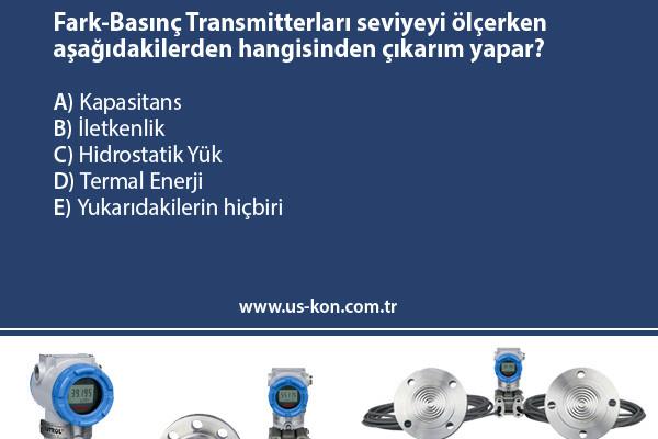 USKON Quiz – Fark-Basınç Transmitterları seviyeyi ölçerken aşağıdakilerden hangisinden çıkarım yapar?