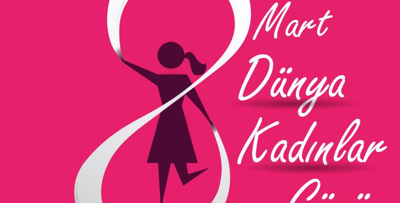 Tüm Kadınlarımızın Dünya Kadınlar Günü Kutlu Olsun…