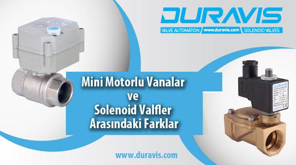 Mini Motorlu Vanalar ve Solenoid Valfler Arasındaki Farklar