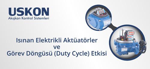 Isınan Elektrikli Aktüatörler ve Görev Döngüsü (Duty Cycle) Etkisi