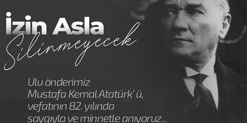Ulu önderimiz Mustafa Kemal Atatürk' ü, vefatının 82. yılında saygıyla ve minnetle anıyoruz…
