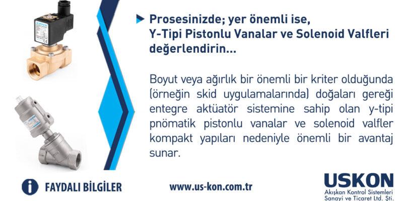 (Faydalı Bilgiler) Prosesinizde; yer önemli bir faktör ise, Y-Tipi Pistonlu Vanalar ve Solenoid Valfleri değerlendirin…